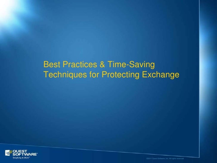 Best Practices & Time-SavingTechniques for Protecting Exchange                         ©2011 Quest Software, Inc. All righ...