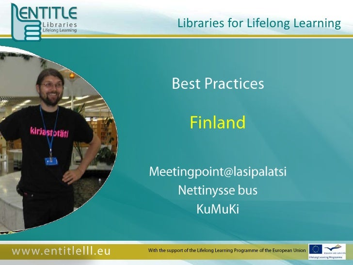 Libraries for Lifelong Learning<br />Best Practices<br />Finland<br />Meetingpoint@lasipalatsi<br />Nettinysse bus<br />Ku...