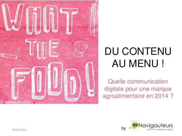 DU CONTENU AU MENU ! Quelle communication digitale pour une marque agroalimentaire en 2014 ?  Février 2014  by