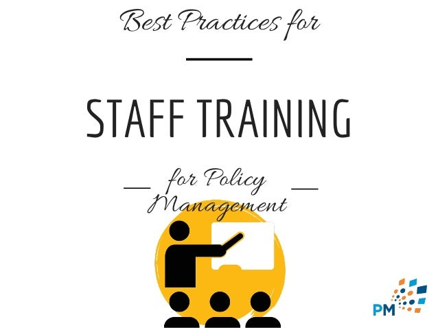 STAFF TRAINING for Policy Management Best Practices for