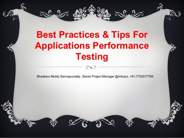 Best Practices & Tips For Applications Performance Testing Bhaskara Reddy Sannapureddy, Senior Project Manager @Infosys, +...