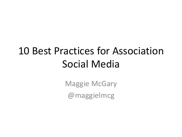 10 Best Practices for Association Social Media Maggie McGary @maggielmcg