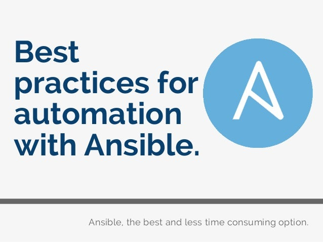 Ansible, the best and less time consuming option. Best practices for automation with Ansible.
