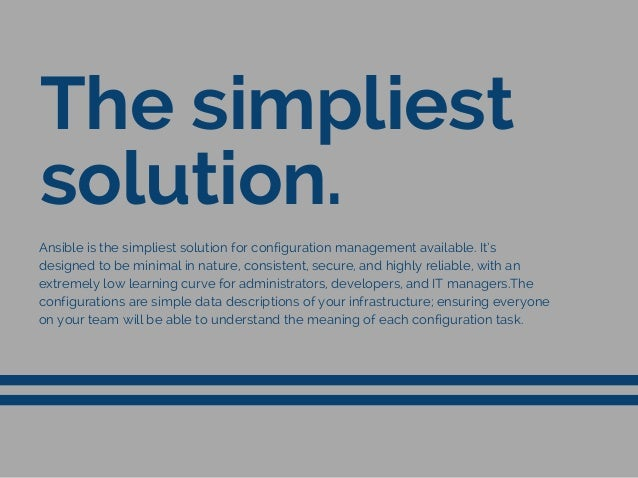 The simpliest solution. Ansible is the simpliest solution for configuration management available. It's designed to be mini...