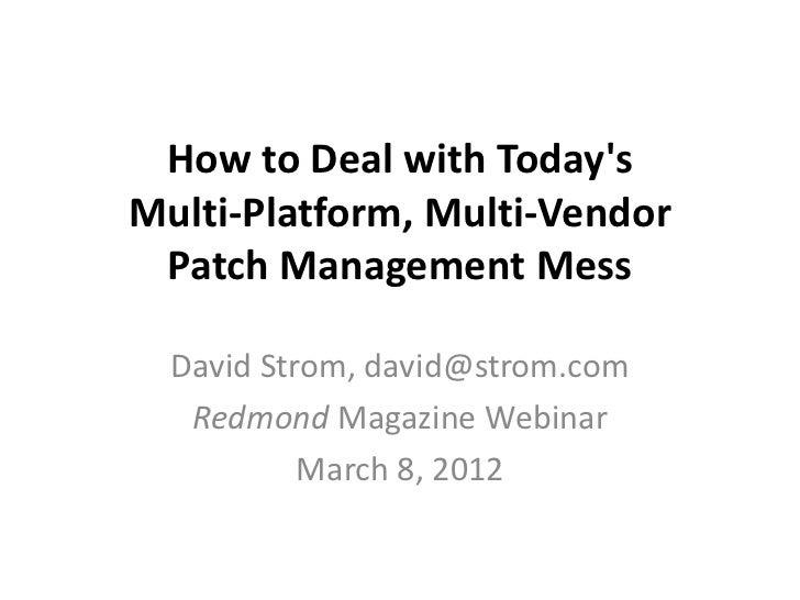 How to Deal with TodaysMulti-Platform, Multi-Vendor Patch Management Mess  David Strom, david@strom.com   Redmond Magazine...