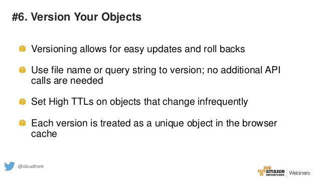 #6. Version Your Objects Versioning allows for easy updates and roll backs Use file name or query string to version; no ad...