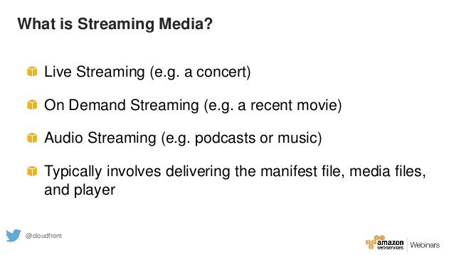 What is Streaming Media? Live Streaming (e.g. a concert) On Demand Streaming (e.g. a recent movie) Audio Streaming (e.g. p...