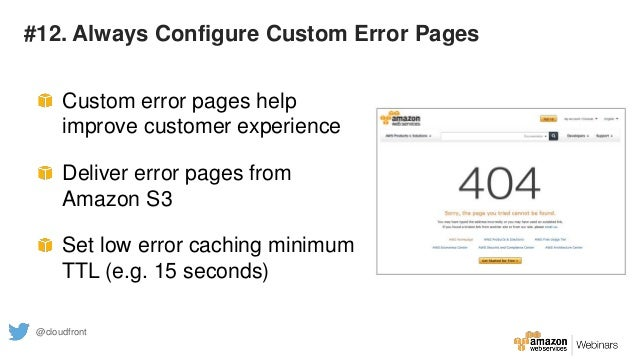 #12. Always Configure Custom Error Pages Custom error pages help improve customer experience Deliver error pages from Amaz...