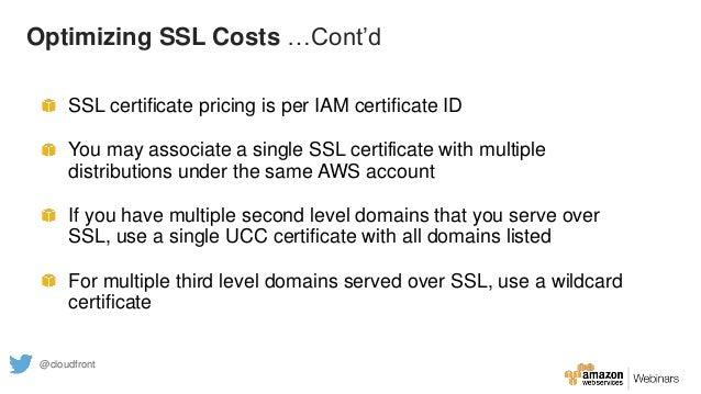 Optimizing SSL Costs …Cont'd SSL certificate pricing is per IAM certificate ID You may associate a single SSL certificate ...