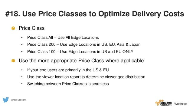#18. Use Price Classes to Optimize Delivery Costs Price Class • Price Class All – Use All Edge Locations • Price Class 200...