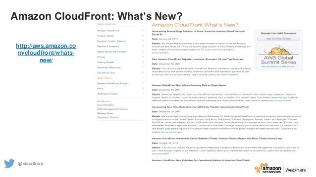 Amazon CloudFront: What's New? http://aws.amazon.co m/cloudfront/whats- new/ @cloudfront