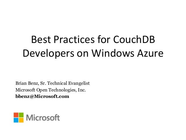 Best Practices for CouchDB Developers on Windows Azure Brian Benz, Sr. Technical Evangelist Microsoft Open Technologies, I...