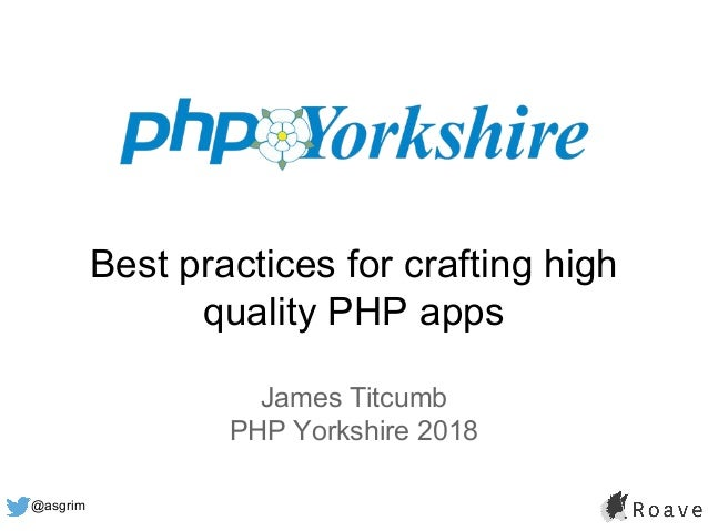 @asgrim Best practices for crafting high quality PHP apps James Titcumb PHP Yorkshire 2018