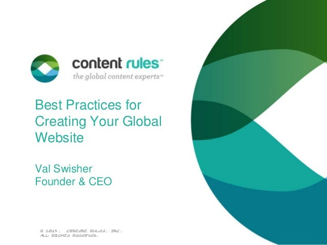 Best Practices for Creating Your Global Website Val Swisher Founder & CEO  © 2014. Content Rules, Inc. All rights reserved...