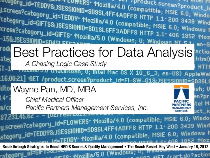 Best Practices for Data Analysis            A Chasing Logic Case Study     Wayne Pan, MD, MBA            Chief Medical Offi...