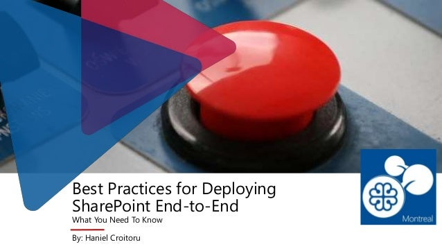 Best Practices for Deploying SharePoint End-to-End What You Need To Know By: Haniel Croitoru