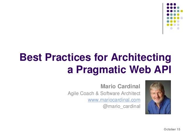 Best Practices for Architecting  a Pragmatic Web API  Mario Cardinal  Agile Coach & Software Architect  www.mariocardinal....
