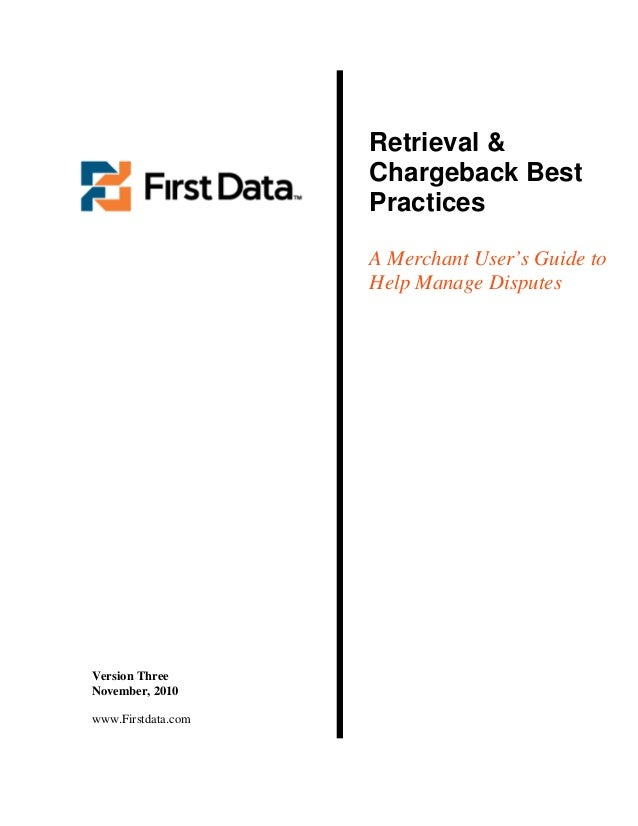 Retrieval & Chargeback Best Practices A Merchant User's Guide to Help Manage Disputes  Version Three November, 2010 www.Fi...