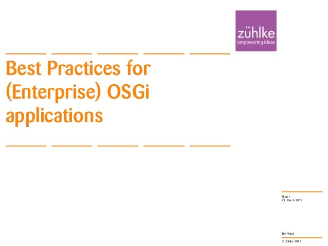 © Zühlke 2012 Tim Ward Best Practices for (Enterprise) OSGi applications 23. March 2012 Slide 1