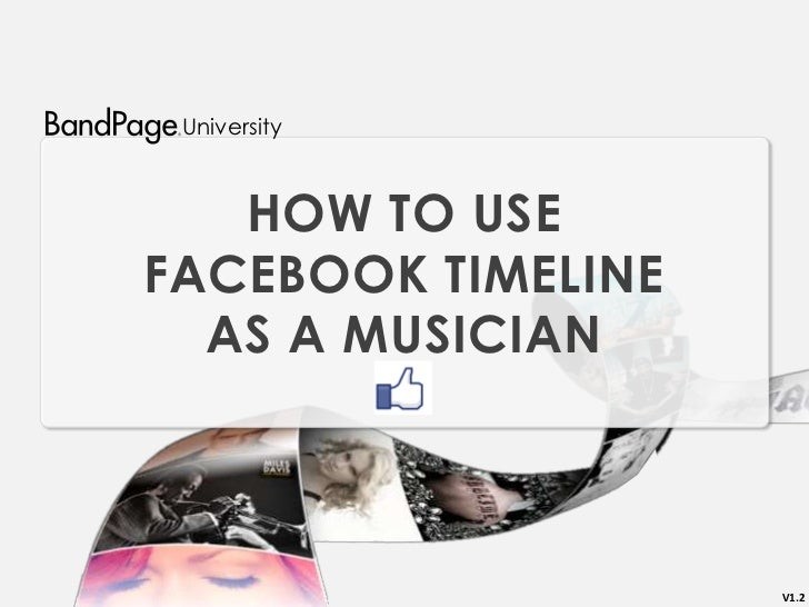 University   HOW TO USEFACEBOOK TIMELINE  AS A MUSICIAN                    V1.2