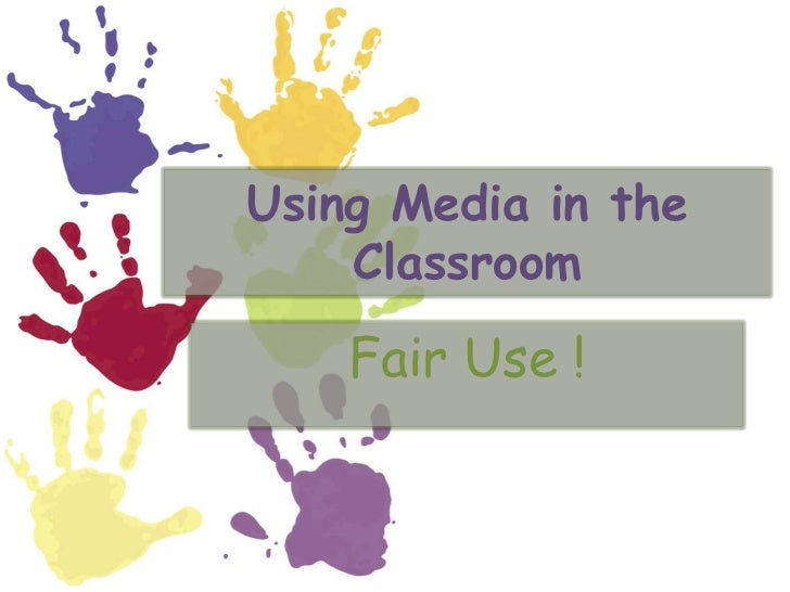 Using Media in the Classroom<br />Fair Use !<br />