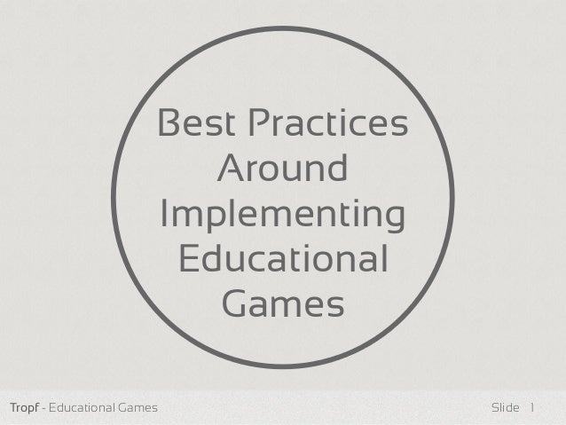 Tropf - Educational Games Slide Best Practices Around Implementing Educational Games 1
