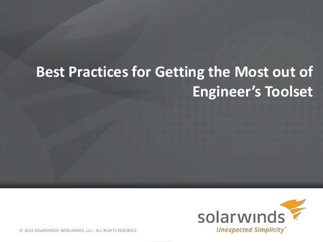 Best Practices for Getting the Most out ofEngineer's Toolset© 2013 SOLARWINDS WORLDWIDE, LLC. ALL RIGHTS RESERVED.