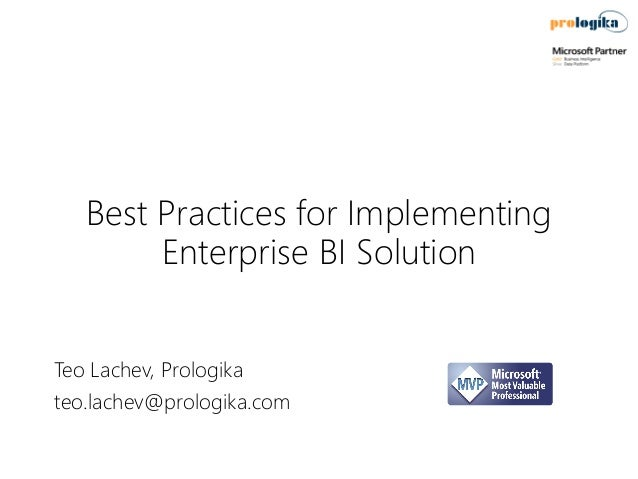 Best Practices for Implementing Enterprise BI Solution Teo Lachev, Prologika teo.lachev@prologika.com