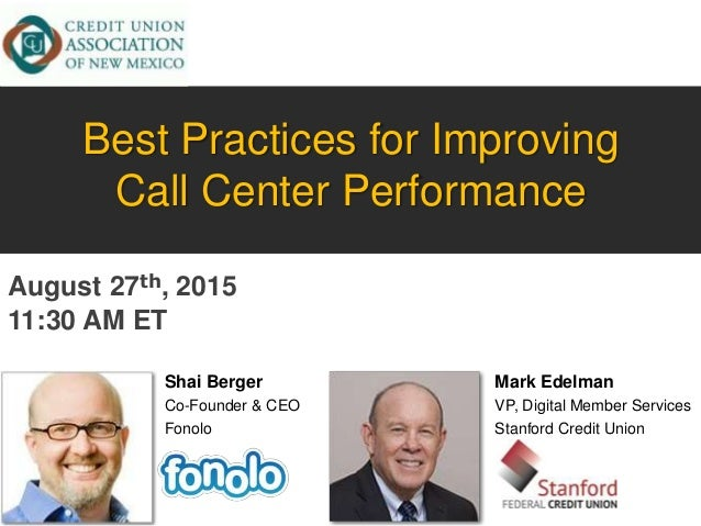 Shai Berger Co-Founder & CEO Fonolo Best Practices for Improving Call Center Performance Mark Edelman VP, Digital Member S...