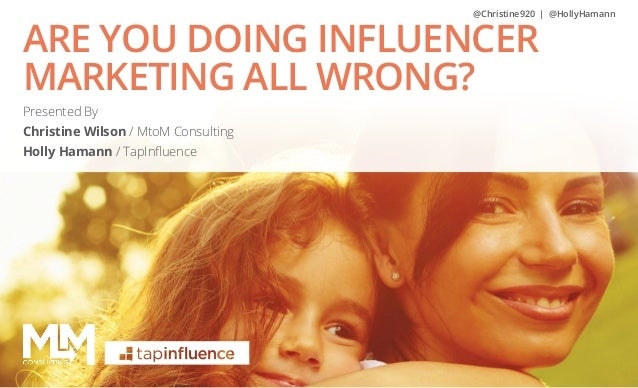 @Christine920 | @HollyHamann  ARE YOU DOING INFLUENCER MARKETING ALL WRONG? Presented By Christine Wilson / MtoM Consultin...