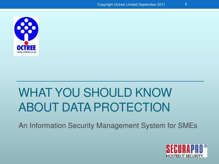What you should know about Data Protection<br />An Information Security Management System for SMEs<br />Copyright Octree L...