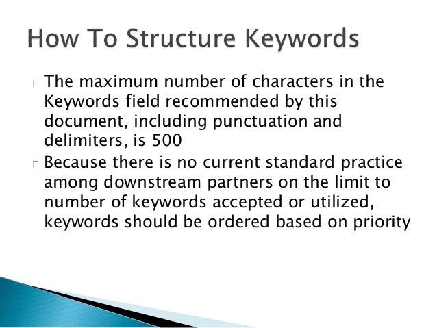 Keywords may be supplied in the Additional Subject composite. Use multiple keywords that are expressed as a single string ...