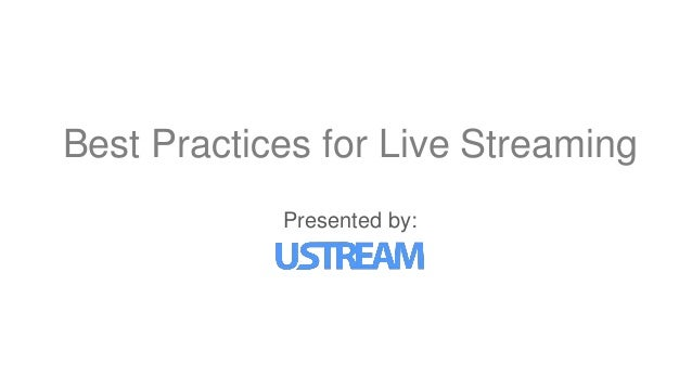 Presented by: Best Practices for Live Streaming