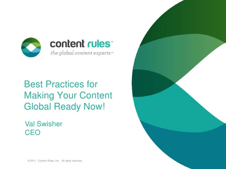Best Practices for Making Your Content Global Ready Now!<br />© 2011.  Content Rules, Inc.   All rights reserved. <br />Va...