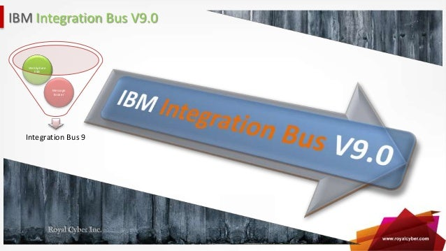 IBM Integration Bus V9.0  WebSphere ESB  Message Broker  Integration Bus 9