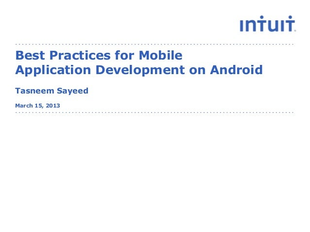 Best Practices for MobileApplication Development on AndroidTasneem SayeedMarch 15, 2013                 people