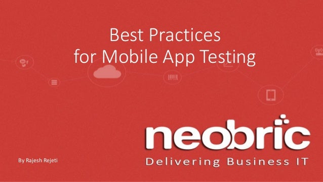 Neobric Best Practices for Mobile App Testing By Rajesh Rejeti