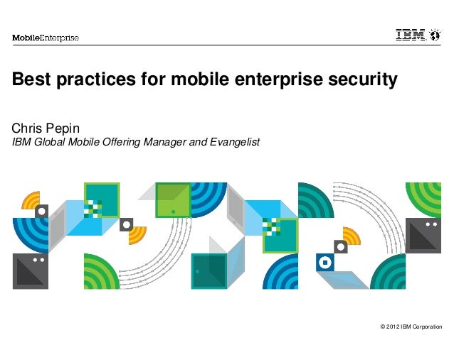 Best practices for mobile enterprise securityChris PepinIBM Global Mobile Offering Manager and Evangelist                 ...