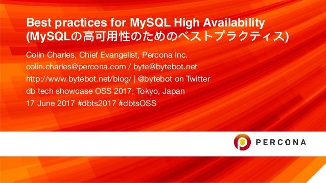 Best practices for MySQL High Availability (MySQLの⾼高可⽤用性のためのベストプラクティス) Colin Charles, Chief Evangelist, Percona Inc.  coli...