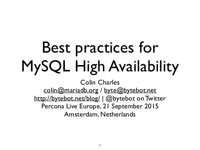 Best practices for MySQL High Availability Colin Charles colin@mariadb.org / byte@bytebot.net http://bytebot.net/blog/ | @...