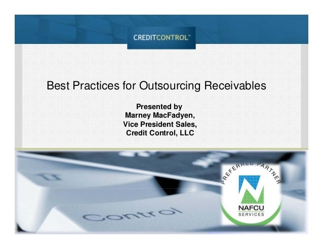 Presented by Marney MacFadyen, Vice President Sales, Credit Control, LLC Best Practices for Outsourcing Receivables