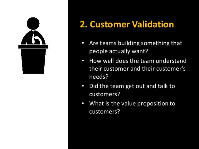 • Are teams building something that people actually want? • How well does the team understand their customer and their cus...