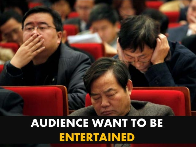 AUDIENCE WANT TO BE ENTERTAINED