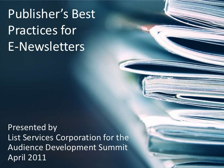 Publisher's Best Practices forE-Newsletters<br />Presented byList Services Corporation for the Audience Development Summit...