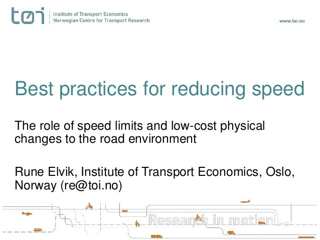 Best practices for reducing speedThe role of speed limits and low-cost physicalchanges to the road environmentRune Elvik, ...