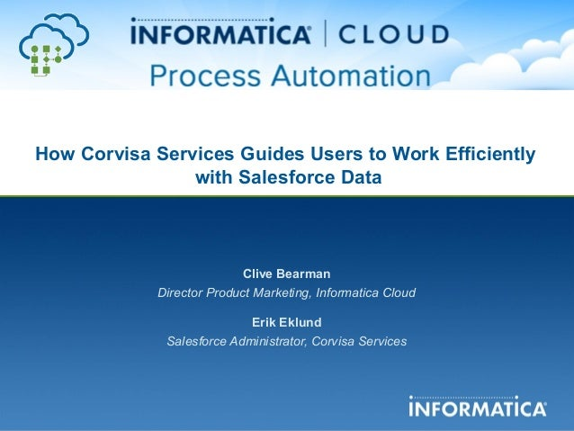How Corvisa Services Guides Users to Work Efficientlywith Salesforce DataClive BearmanDirector Product Marketing, Informat...