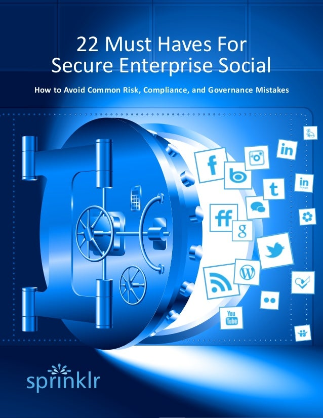 22 Must Haves For    Secure Enterprise SocialHow to Avoid Common Risk, Compliance, and Governance Mistakes