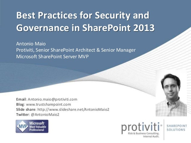 Antonio Maio Protiviti, Senior SharePoint Architect & Senior Manager Microsoft SharePoint Server MVP Best Practices for Se...