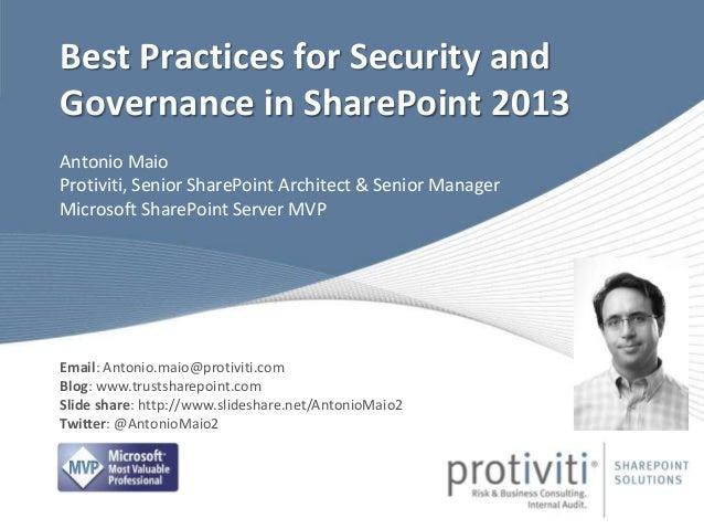 Antonio Maio Protiviti, Senior SharePoint Architect & Senior Manager Microsoft SharePoint Server MVP Best Practices for Se...