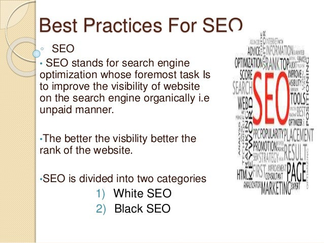 Best Practices For SEO SEO • SEO stands for search engine optimization whose foremost task Is to improve the visibility of...